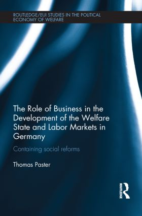 The Role of Business in the Development of the Welfare State and Labor Markets in Germany: Containing Social Reforms (Hardback) book cover