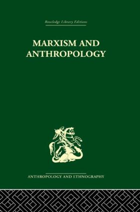 Marxism and Anthropology: The History of a Relationship, 1st Edition (Paperback) book cover