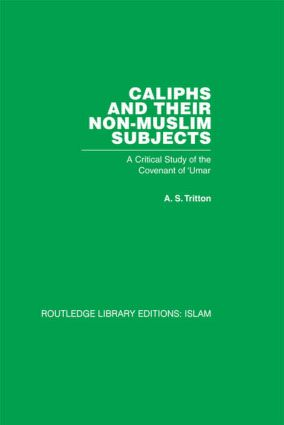 Caliphs and their Non-Muslim Subjects: A Critical Study of the Covenant of 'Umar, 1st Edition (Paperback) book cover