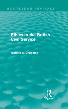 Ethics in the British Civil Service (Routledge Revivals): 1st Edition (Hardback) book cover