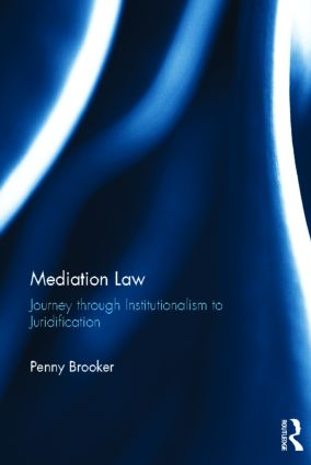 Mediation Law: Journey through Institutionalism to Juridification book cover