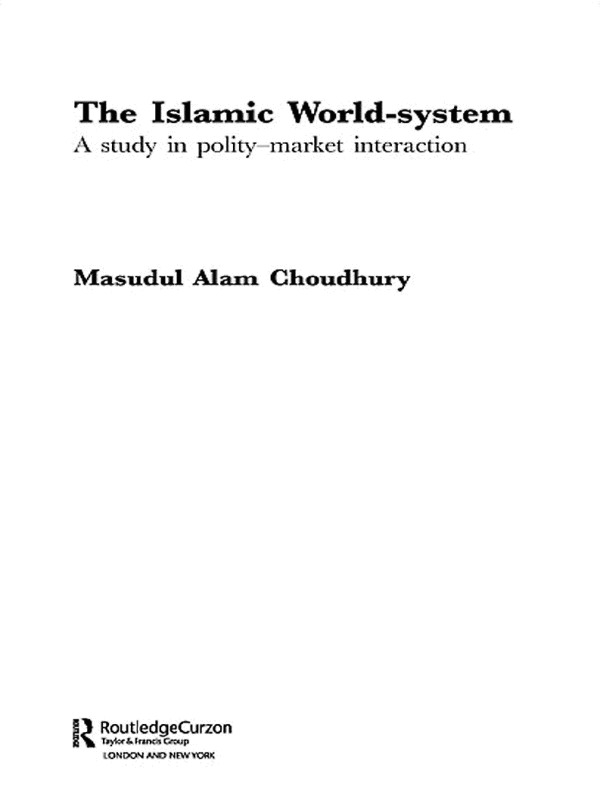The Islamic World-System: A Study in Polity-Market Interaction (Paperback) book cover