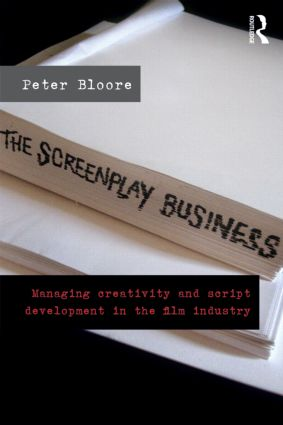 The Screenplay Business: Managing Creativity and Script Development in the Film Industry (Paperback) book cover