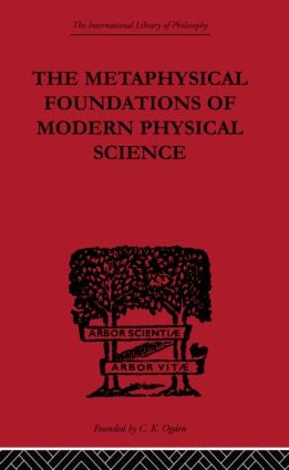 The Metaphysical Foundations of Modern Physical Science: A Historical and Critical Essay book cover