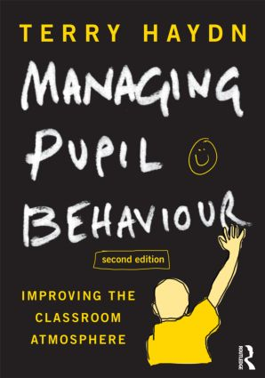 Managing Pupil Behaviour: Improving the classroom atmosphere, 2nd Edition (Paperback) book cover