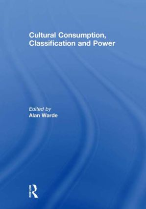 Cultural Consumption, Classification and Power (Hardback) book cover