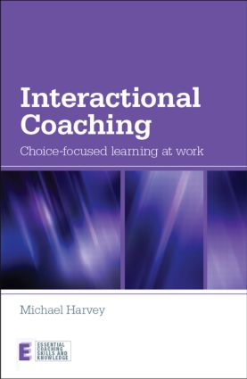 Interactional Coaching: Choice-focused Learning at Work (Paperback) book cover