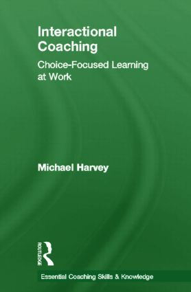 Interactional Coaching: Choice-focused Learning at Work book cover