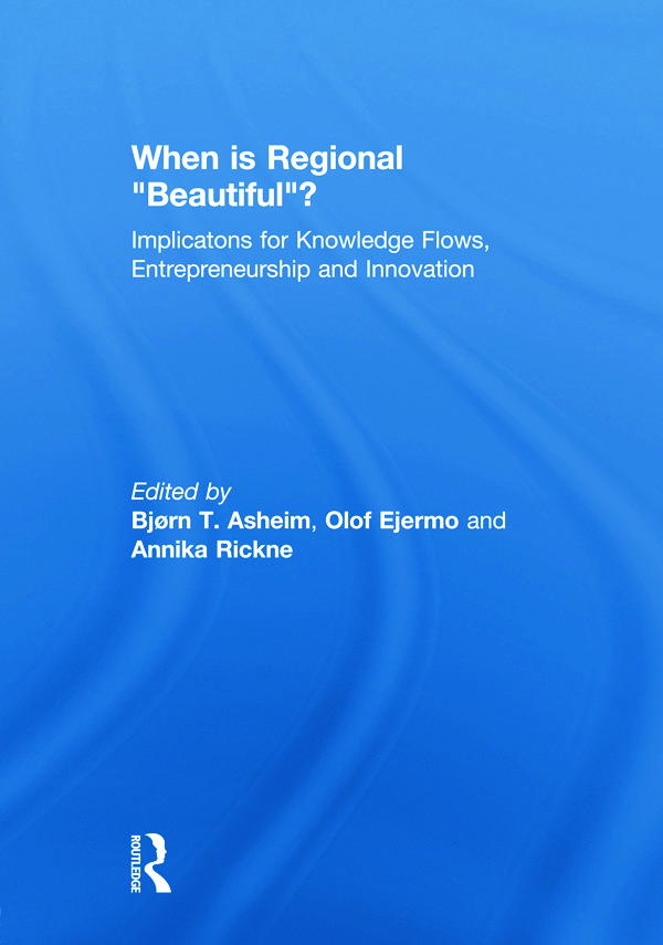 "When is Regional ""Beautiful""?: Implications for Knowledge Flows, Entrepreneurship and Innovation (Hardback) book cover"