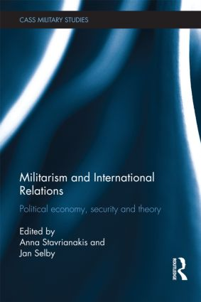 Militarism and International Relations: Political Economy, Security, Theory, 1st Edition (Hardback) book cover