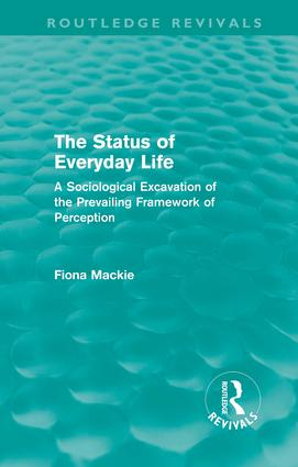 The Status of Everyday Life (Routledge Revivals): A Sociological Excavation of the Prevailing Framework of Perception (Hardback) book cover