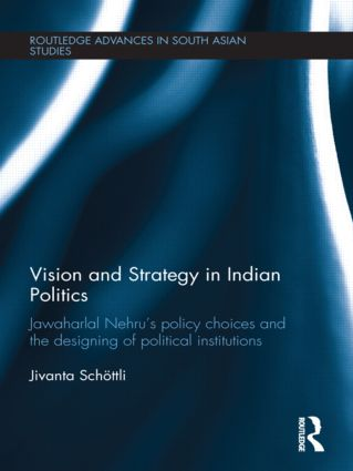 Vision and Strategy in Indian Politics: Jawaharlal Nehru's Policy Choices and the Designing of Political Institutions (Hardback) book cover