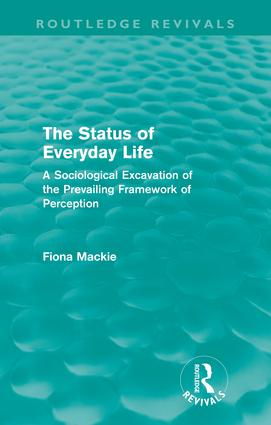 The Status of Everyday Life (Routledge Revivals): A Sociological Excavation of the Prevailing Framework of Perception, 1st Edition (Paperback) book cover