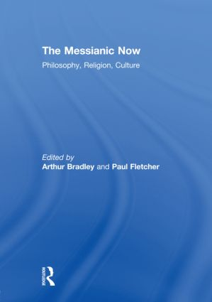 The Messianic Now: Philosophy, Religion, Culture (Hardback) book cover