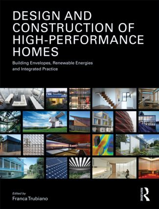 Design and Construction of High-Performance Homes: Building Envelopes, Renewable Energies and Integrated Practice (Paperback) book cover