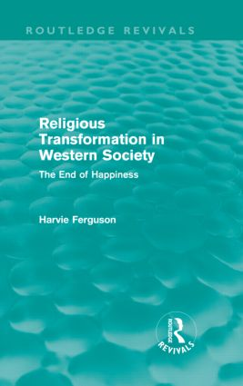 Religious Transformation in Western Society (Routledge Revivals): The End of Happiness, 1st Edition (Hardback) book cover