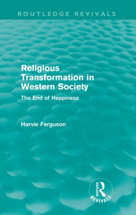 Religious Transformation in Western Society (Routledge Revivals): The End of Happiness, 1st Edition (Paperback) book cover