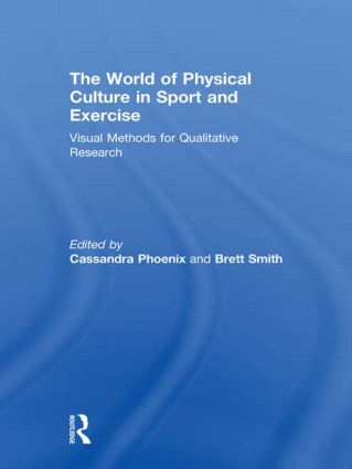 The World of Physical Culture in Sport and Exercise: Visual Methods for Qualitative Research book cover