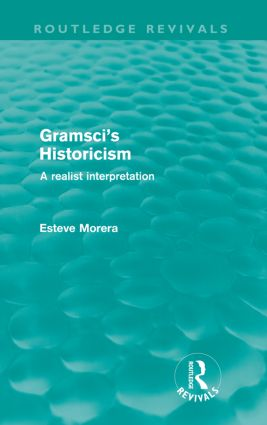 Gramsci's Historicism (Routledge Revivals): A Realist Interpretation (Paperback) book cover