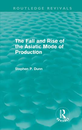 The Fall and Rise of the Asiatic Mode of Production (Routledge Revivals) (Hardback) book cover