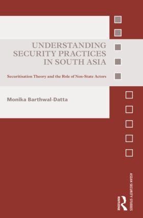 Understanding Security Practices in South Asia: Securitization Theory and the Role of Non-State Actors (Hardback) book cover
