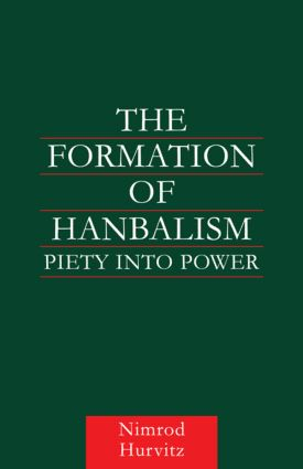 The Formation of Hanbalism: Piety into Power book cover