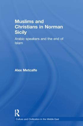 Muslims and Christians in Norman Sicily: Arabic-Speakers and the End of Islam (Paperback) book cover