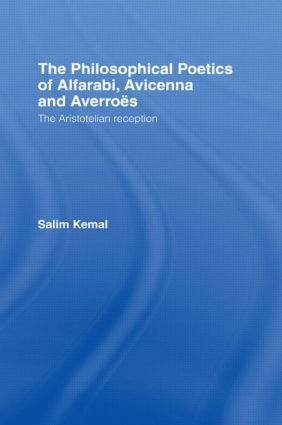 The Philosophical Poetics of Alfarabi, Avicenna and Averroes: The Aristotelian Reception, 1st Edition (Hardback) book cover