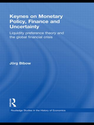 Keynes on Monetary Policy, Finance and Uncertainty: Liquidity Preference Theory and the Global Financial Crisis, 1st Edition (Paperback) book cover