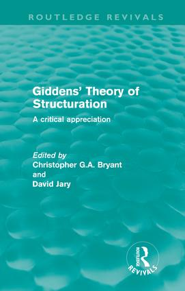 Giddens' Theory of Structuration: A Critical Appreciation (Hardback) book cover