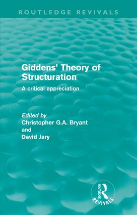 Giddens' Theory of Structuration (Routledge Revivals): A critical appreciation (Paperback) book cover