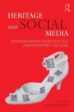 Heritage and Social Media: Understanding heritage in a participatory culture, 1st Edition (Paperback) book cover