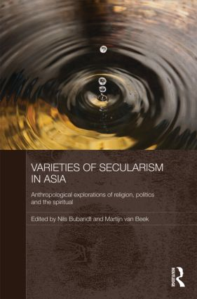 Varieties of Secularism in Asia: Anthropological Explorations of Religion, Politics and the Spiritual (Hardback) book cover