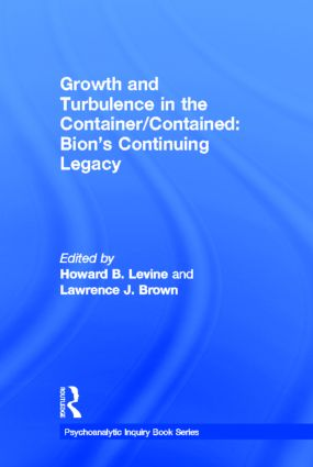 Growth and Turbulence in the Container/Contained: Bion's Continuing Legacy (Hardback) book cover