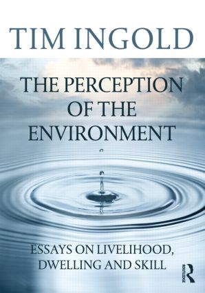 The Perception of the Environment: Essays on Livelihood, Dwelling and Skill book cover