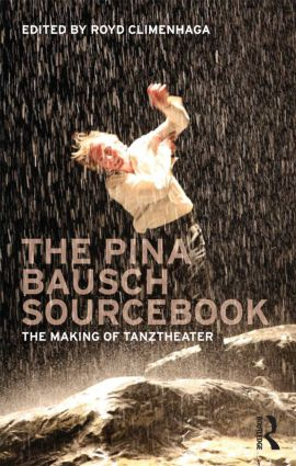 The Pina Bausch Sourcebook: The Making of Tanztheater, 1st Edition (Paperback) book cover