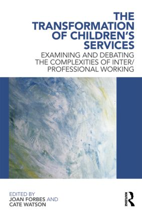 The Transformation of Children's Services: Examining and debating the complexities of inter/professional working (Paperback) book cover