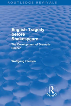 English Tragedy before Shakespeare (Routledge Revivals): The Development of Dramatic Speech (Hardback) book cover
