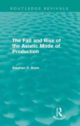 The Fall and Rise of the Asiatic Mode of Production (Routledge Revivals) (Paperback) book cover