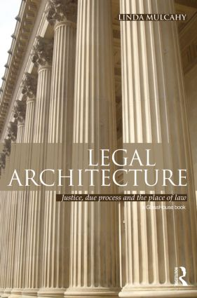 Legal Architecture: Justice, Due Process and the Place of Law, 1st Edition (Paperback) book cover