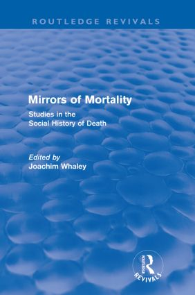 Mirrors of Mortality (Routledge Revivals): Social Studies in the History of Death, 1st Edition (Paperback) book cover