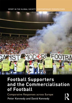 Football Supporters and the Commercialisation of Football: Comparative Responses across Europe (Hardback) book cover