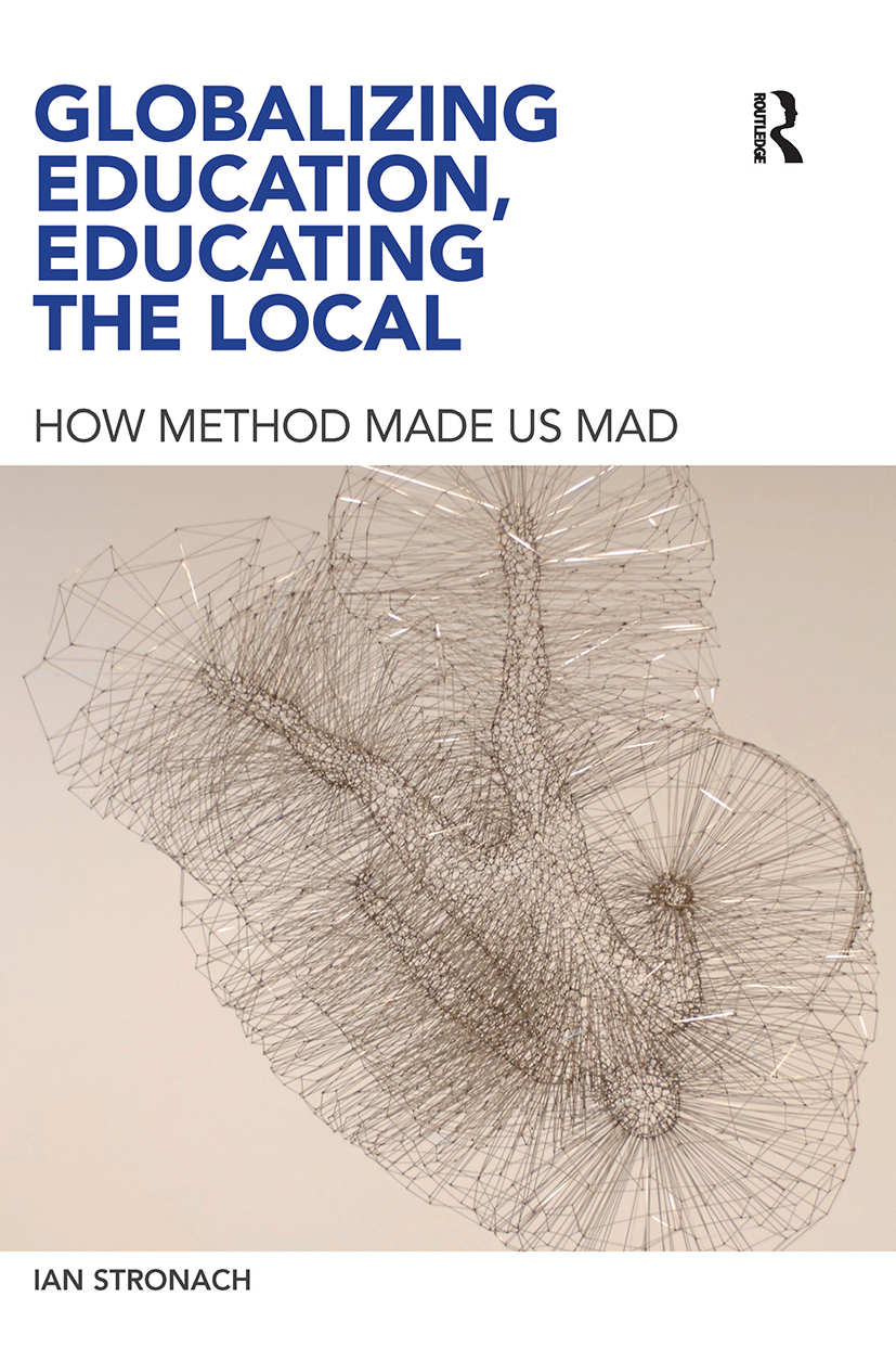 Globalizing Education, Educating the Local: How Method Made us Mad, 1st Edition (Paperback) book cover