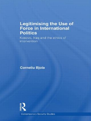 Legitimising the Use of Force in International Politics: Kosovo, Iraq and the Ethics of Intervention, 1st Edition (Paperback) book cover