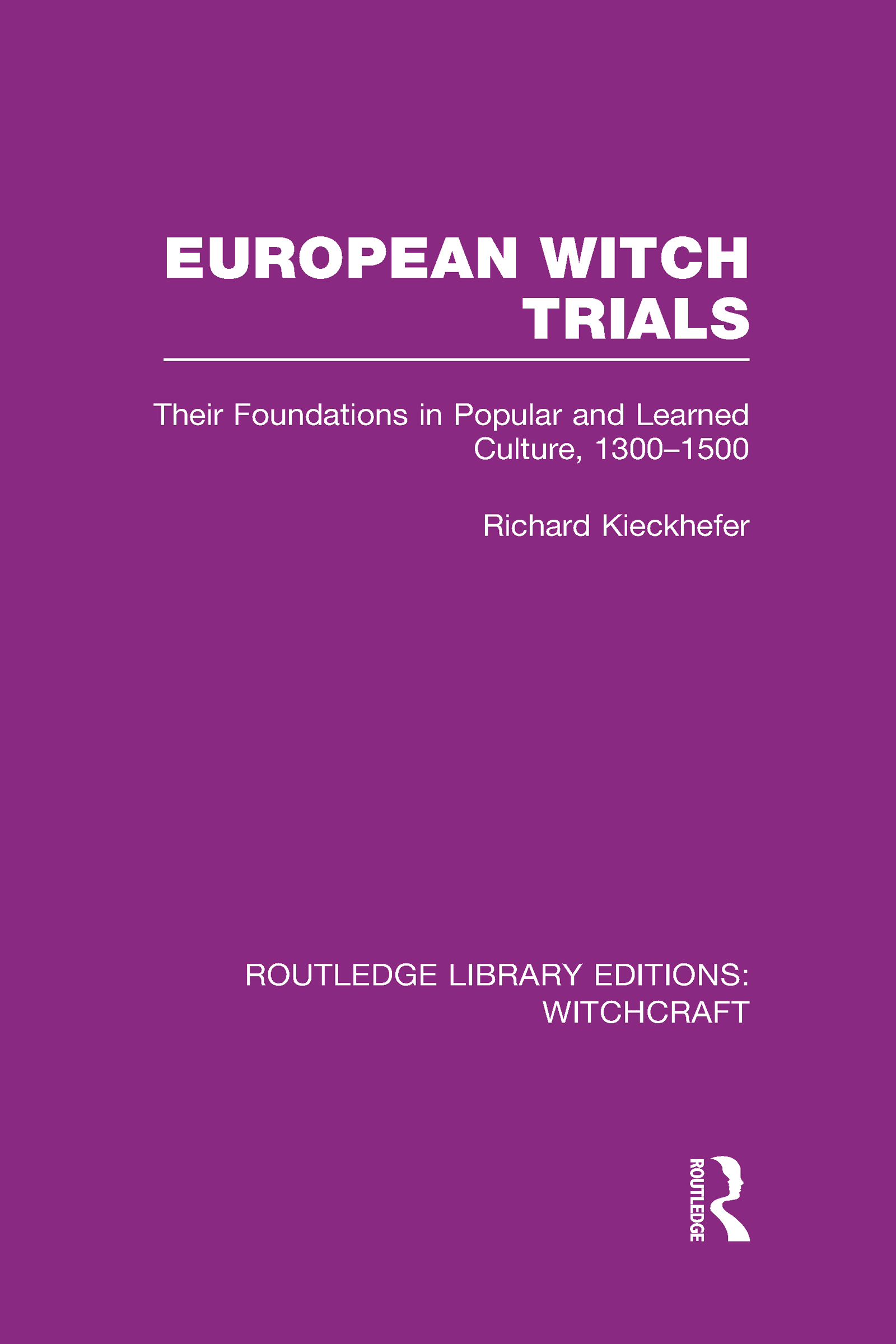 European Witch Trials (RLE Witchcraft): Their Foundations in Popular and Learned Culture, 1300-1500 (Hardback) book cover