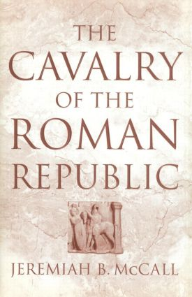 The Cavalry of the Roman Republic: 1st Edition (Paperback) book cover