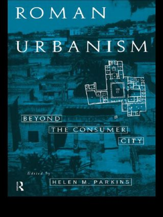 Roman Urbanism: Beyond The Consumer City, 1st Edition (Paperback) book cover