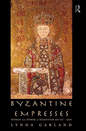 Byzantine Empresses: Women and Power in Byzantium AD 527-1204 (Paperback) book cover