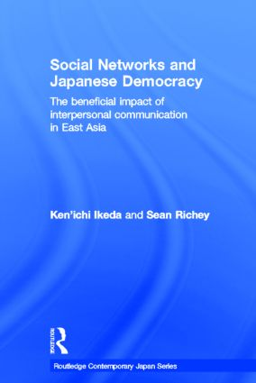 Social Networks and Japanese Democracy: The Beneficial Impact of Interpersonal Communication in East Asia (Hardback) book cover