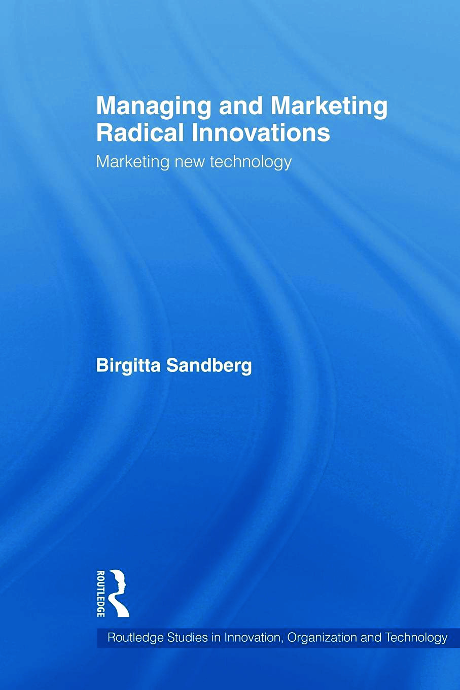 Managing and Marketing Radical Innovations: Marketing New Technology book cover